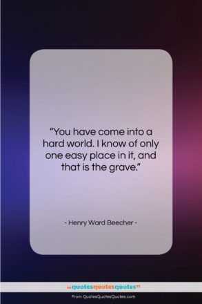"""Henry Ward Beecher quote: """"You have come into a hard world….""""- at QuotesQuotesQuotes.com"""