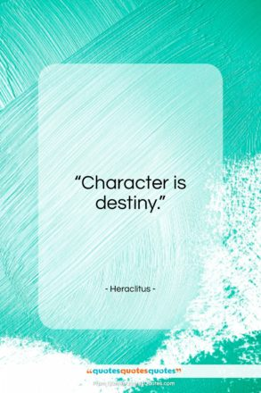 """Heraclitus quote: """"Character is destiny…""""- at QuotesQuotesQuotes.com"""