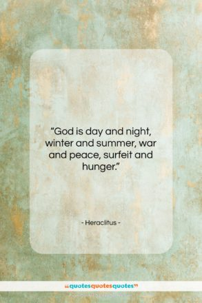 """Heraclitus quote: """"God is day and night, winter and…""""- at QuotesQuotesQuotes.com"""