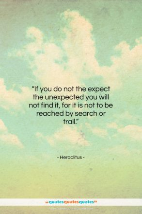 """Heraclitus quote: """"If you do not the expect the…""""- at QuotesQuotesQuotes.com"""