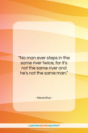 """Heraclitus quote: """"No man ever steps in the same…""""- at QuotesQuotesQuotes.com"""