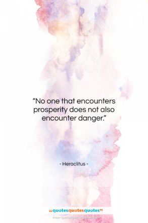 """Heraclitus quote: """"No one that encounters prosperity does not…""""- at QuotesQuotesQuotes.com"""