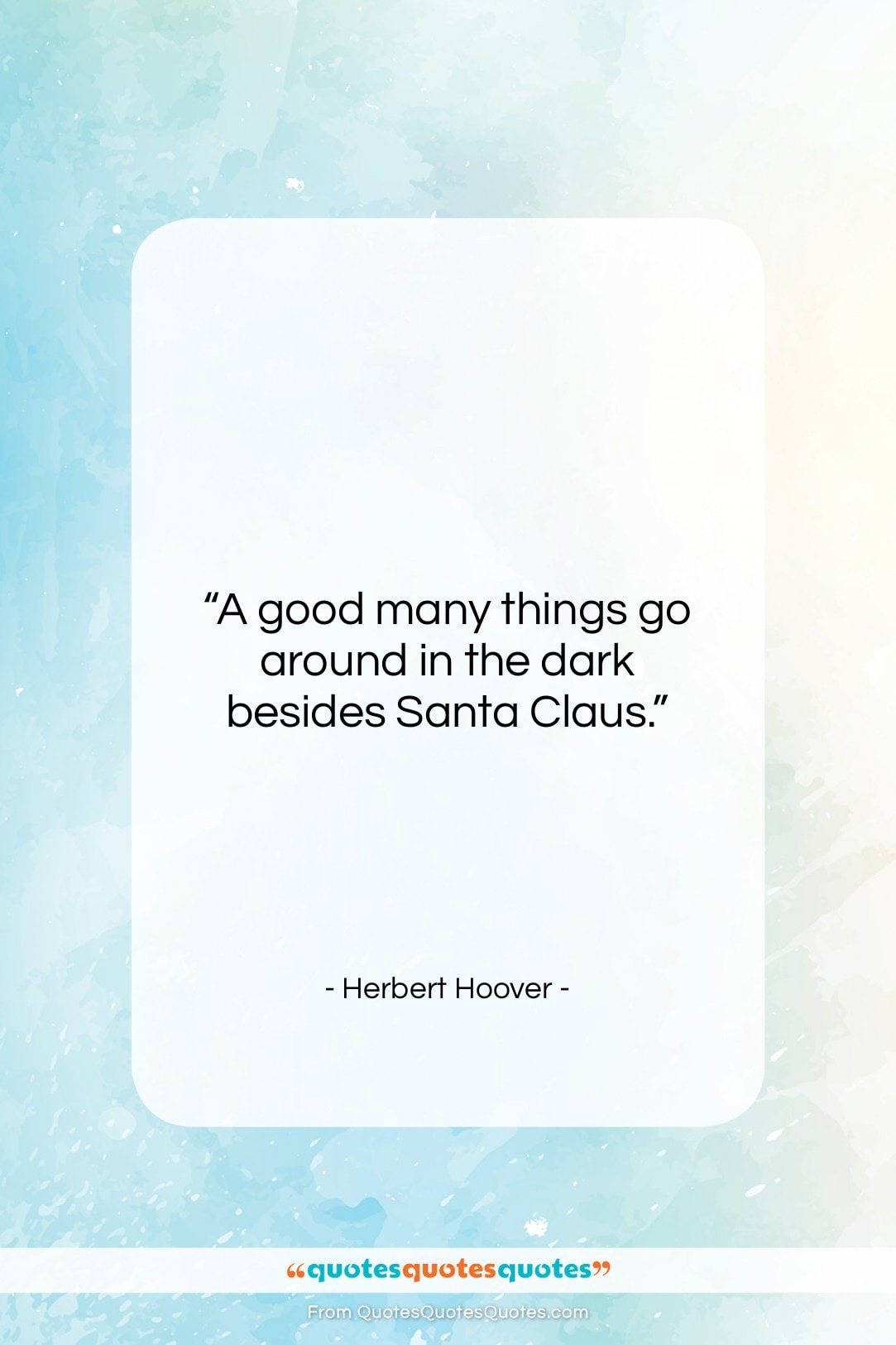 """Herbert Hoover quote: """"A good many things go around in…""""- at QuotesQuotesQuotes.com"""