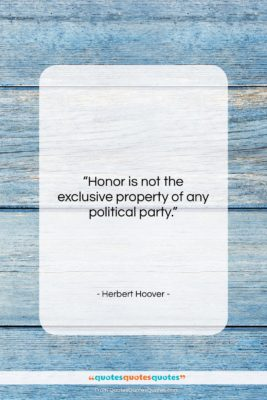 "Herbert Hoover quote: ""Honor is not the exclusive property of…""- at QuotesQuotesQuotes.com"