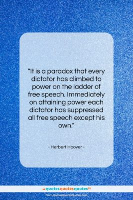 """Herbert Hoover quote: """"It is a paradox that every dictator…""""- at QuotesQuotesQuotes.com"""