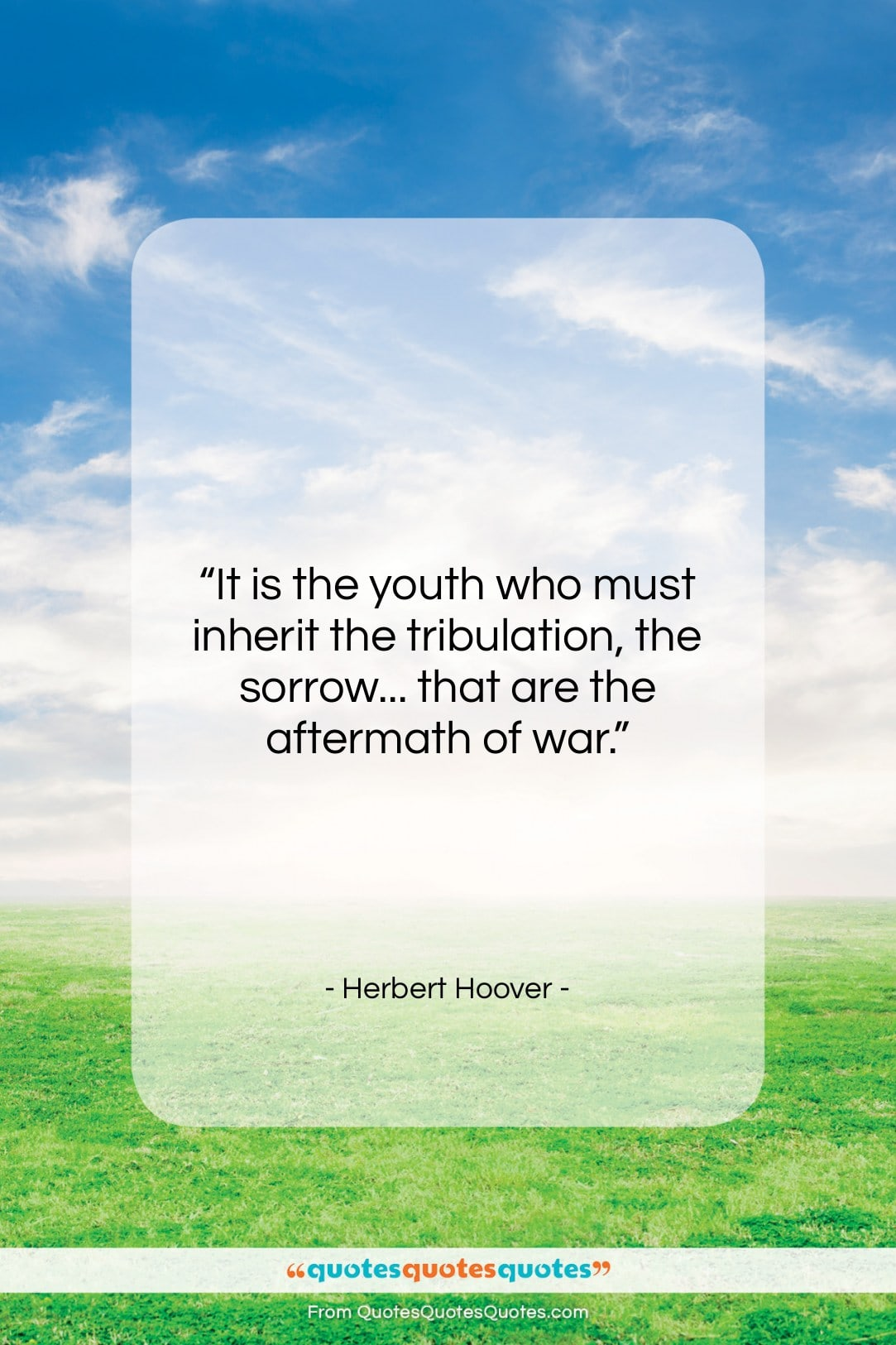 """Herbert Hoover quote: """"It is the youth who must inherit…""""- at QuotesQuotesQuotes.com"""