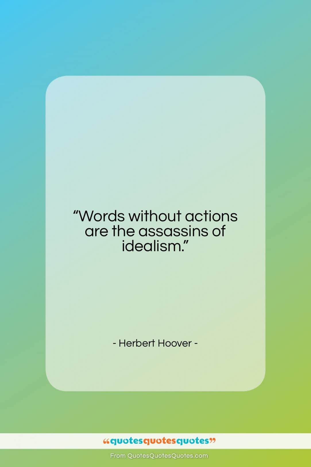 """Herbert Hoover quote: """"Words without actions are the assassins of…""""- at QuotesQuotesQuotes.com"""