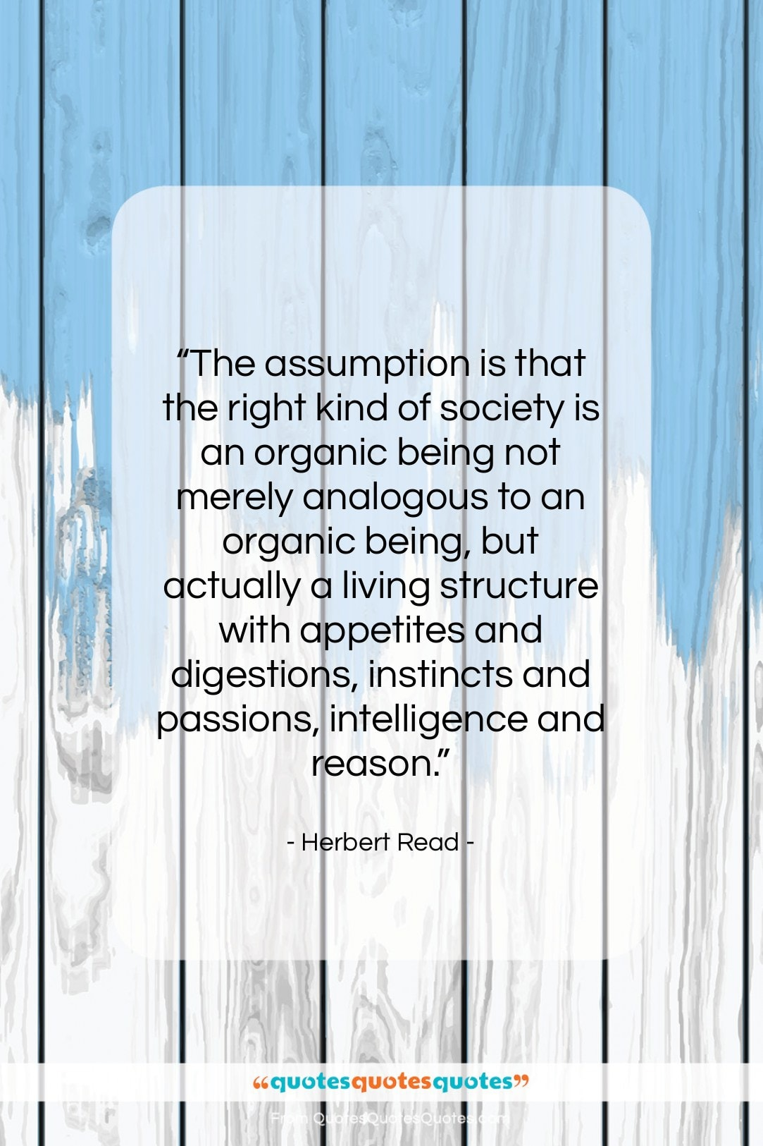 """Herbert Read quote: """"The assumption is that the right kind…""""- at QuotesQuotesQuotes.com"""