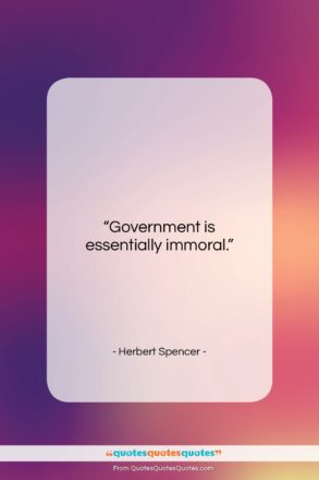 """Herbert Spencer quote: """"Government is essentially immoral….""""- at QuotesQuotesQuotes.com"""