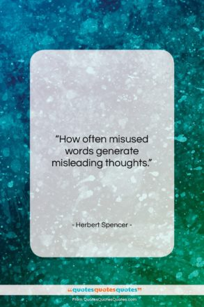 """Herbert Spencer quote: """"How often misused words generate misleading thoughts….""""- at QuotesQuotesQuotes.com"""