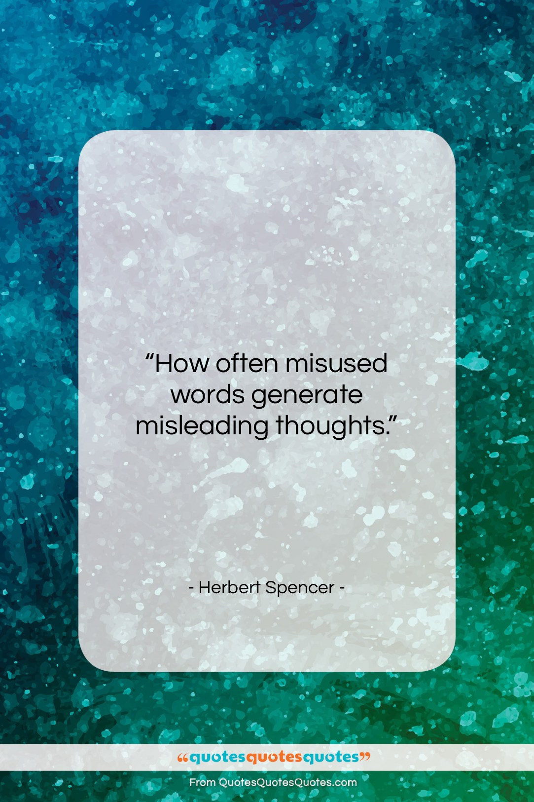"Herbert Spencer quote: ""How often misused words generate misleading thoughts….""- at QuotesQuotesQuotes.com"