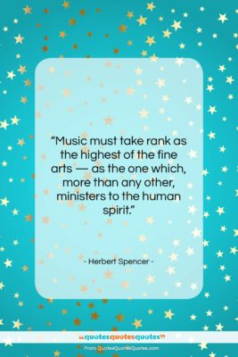 """Herbert Spencer quote: """"Music must take rank as the highest…""""- at QuotesQuotesQuotes.com"""