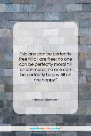 """Herbert Spencer quote: """"No one can be perfectly free till…""""- at QuotesQuotesQuotes.com"""