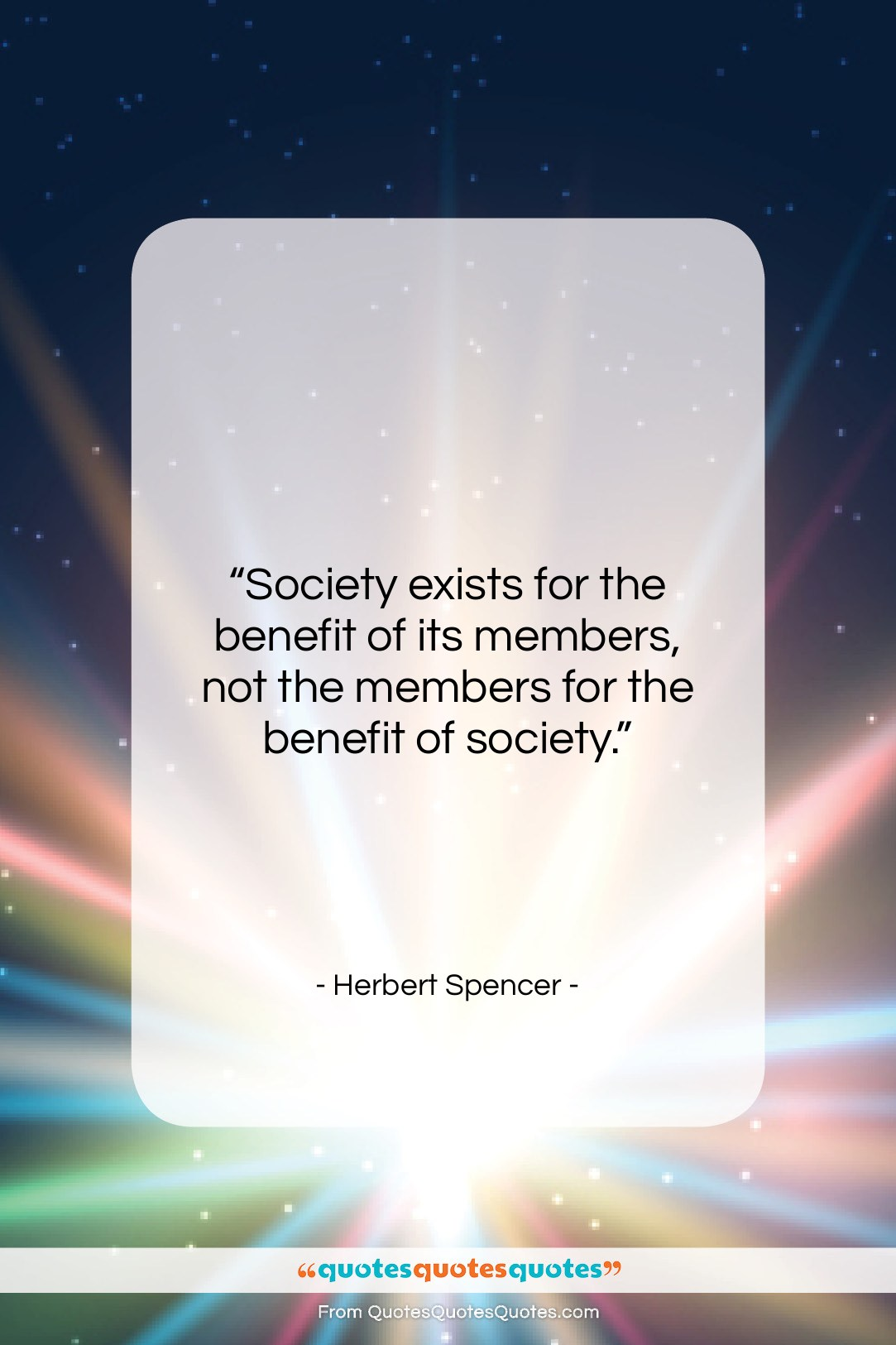 "Herbert Spencer quote: ""Society exists for the benefit of its…""- at QuotesQuotesQuotes.com"