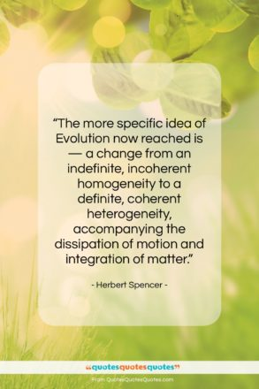"""Herbert Spencer quote: """"The more specific idea of Evolution now…""""- at QuotesQuotesQuotes.com"""