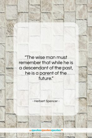 """Herbert Spencer quote: """"The wise man must remember that while…""""- at QuotesQuotesQuotes.com"""