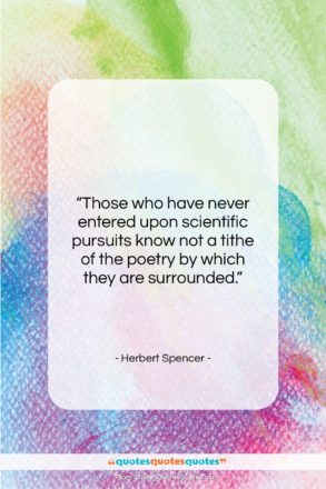"""Herbert Spencer quote: """"Those who have never entered upon scientific…""""- at QuotesQuotesQuotes.com"""