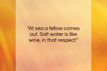 "Herman Melville quote: ""At sea, a fellow comes out…""- at QuotesQuotesQuotes.com"