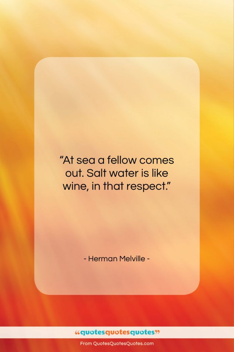 """Herman Melville quote: """"At sea, a fellow comes out…""""- at QuotesQuotesQuotes.com"""