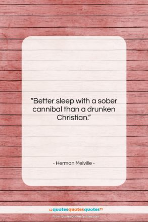 """Herman Melville quote: """"Better sleep with a sober cannibal than…""""- at QuotesQuotesQuotes.com"""
