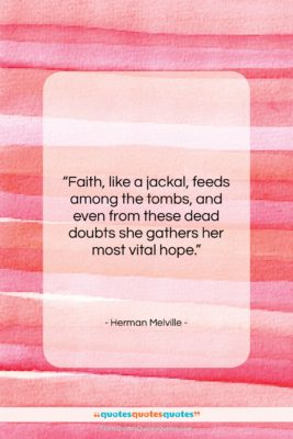 "Herman Melville quote: ""Faith, like a jackal, feeds among the…""- at QuotesQuotesQuotes.com"