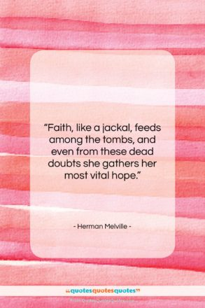"""Herman Melville quote: """"Faith, like a jackal, feeds among the…""""- at QuotesQuotesQuotes.com"""