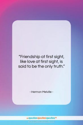 """Herman Melville quote: """"Friendship at first sight, like love at…""""- at QuotesQuotesQuotes.com"""