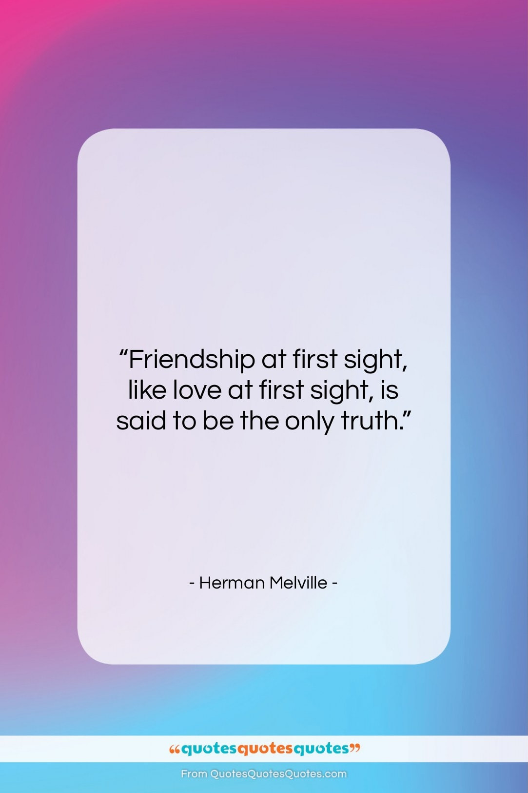 "Herman Melville quote: ""Friendship at first sight, like love at…""- at QuotesQuotesQuotes.com"