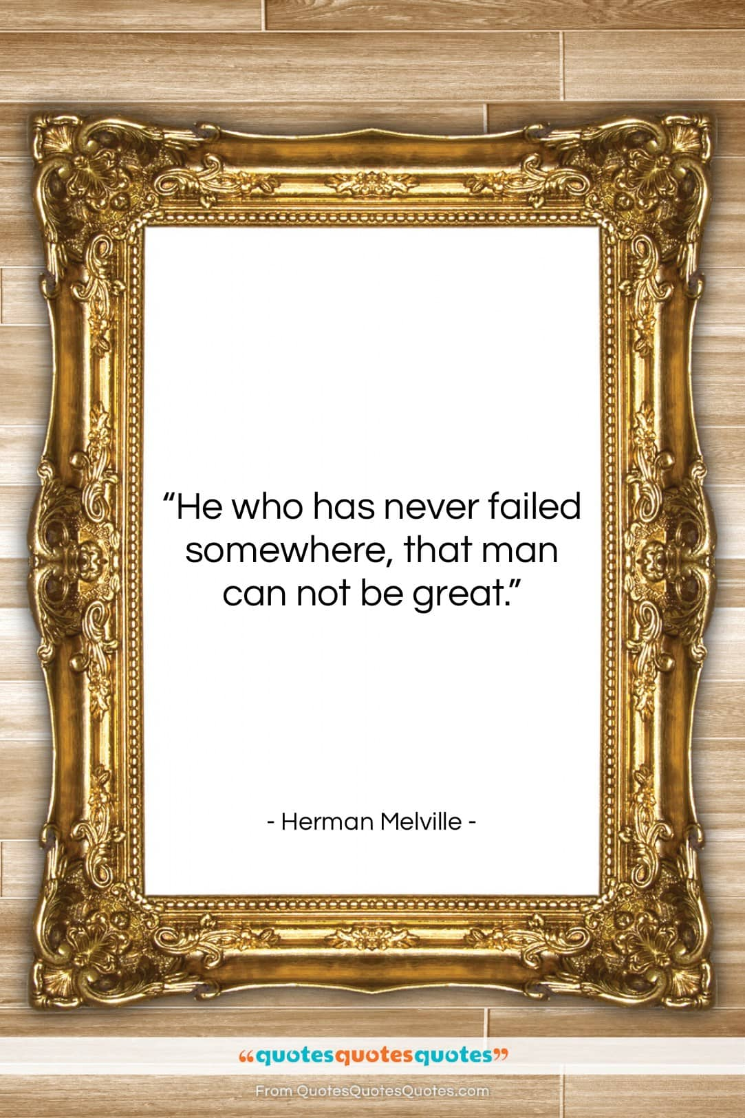"""Herman Melville quote: """"He who has never failed somewhere, that…""""- at QuotesQuotesQuotes.com"""