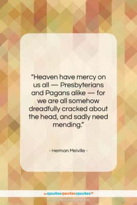 "Herman Melville quote: ""Heaven have mercy on us all —…""- at QuotesQuotesQuotes.com"