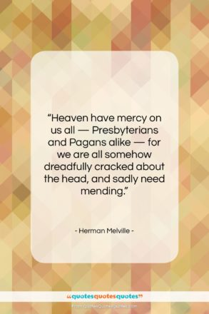 """Herman Melville quote: """"Heaven have mercy on us all —…""""- at QuotesQuotesQuotes.com"""