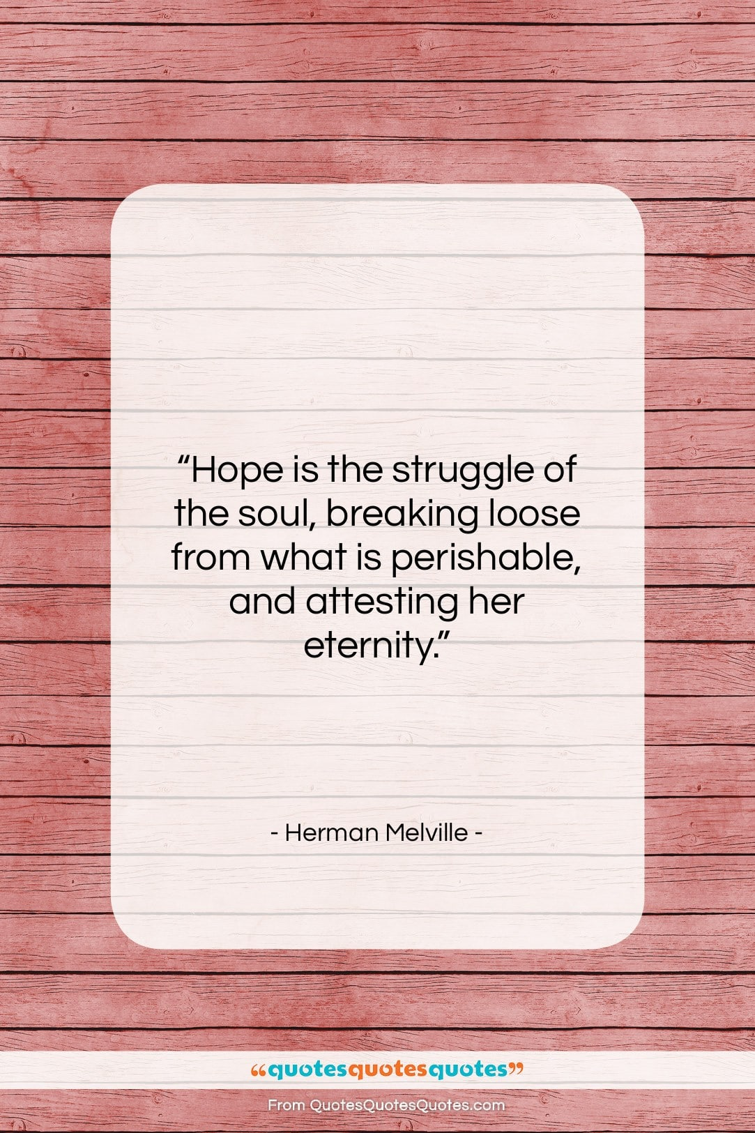 """Herman Melville quote: """"Hope is the struggle of the soul,…""""- at QuotesQuotesQuotes.com"""