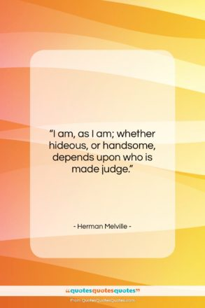 """Herman Melville quote: """"I am, as I am; whether hideous,…""""- at QuotesQuotesQuotes.com"""
