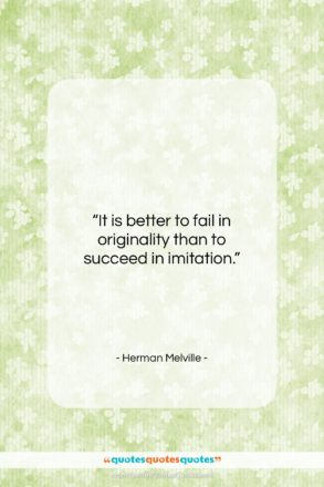 """Herman Melville quote: """"It is better to fail in originality…""""- at QuotesQuotesQuotes.com"""