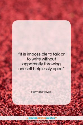 """Herman Melville quote: """"It is impossible to talk or to…""""- at QuotesQuotesQuotes.com"""