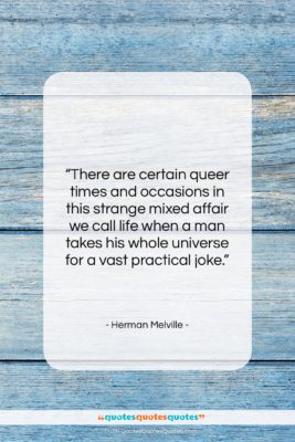 """Herman Melville quote: """"There are certain queer times and occasions…""""- at QuotesQuotesQuotes.com"""