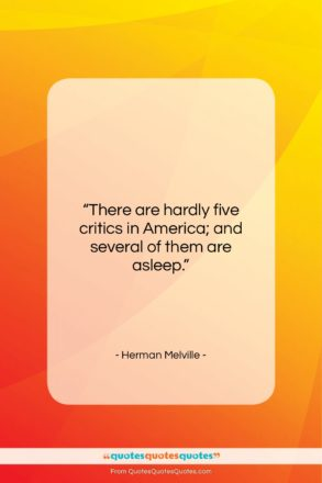"""Herman Melville quote: """"There are hardly five critics in America;…""""- at QuotesQuotesQuotes.com"""