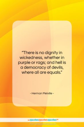 """Herman Melville quote: """"There is no dignity in wickedness, whether…""""- at QuotesQuotesQuotes.com"""