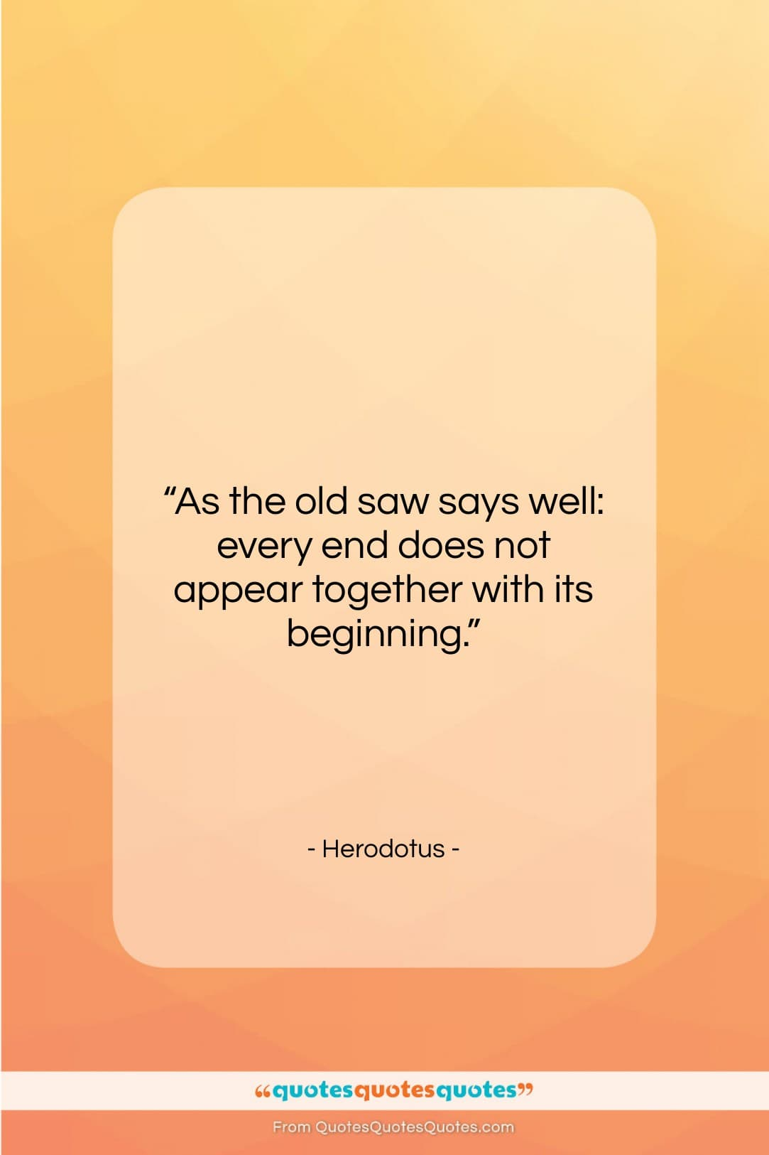 """Herodotus quote: """"As the old saw says well: every…""""- at QuotesQuotesQuotes.com"""