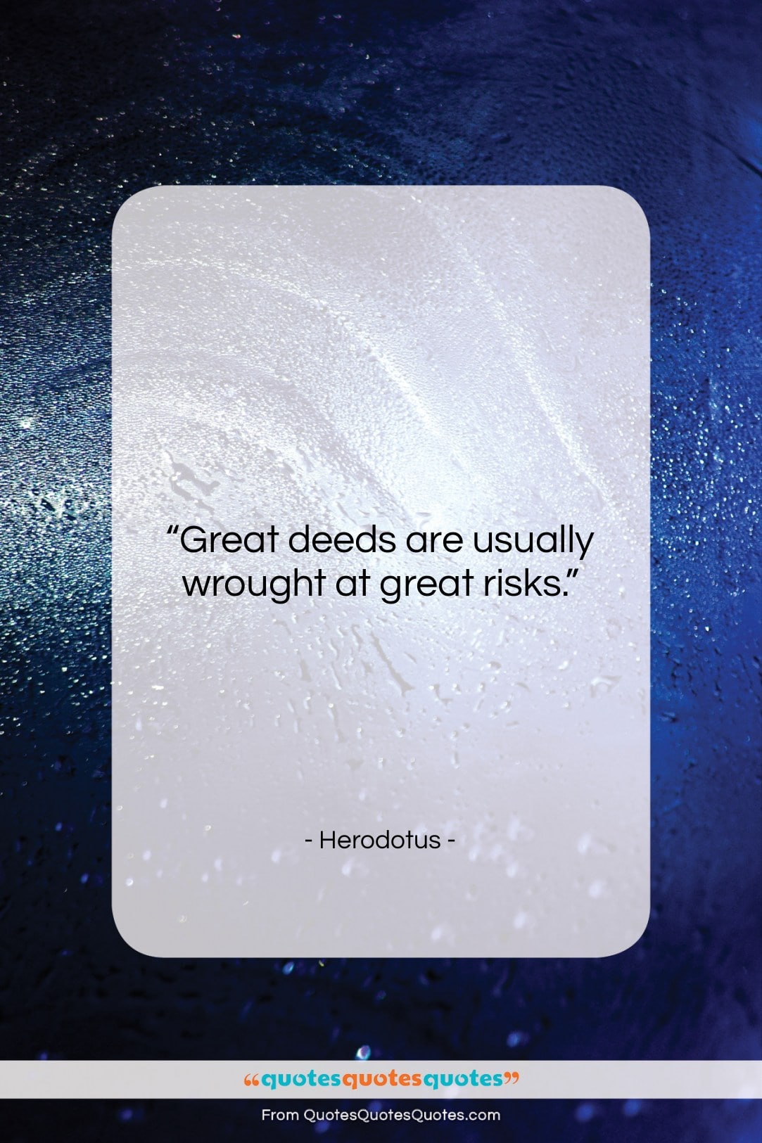 """Herodotus quote: """"Great deeds are usually wrought at great…""""- at QuotesQuotesQuotes.com"""