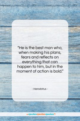"""Herodotus quote: """"He is the best man who, when…""""- at QuotesQuotesQuotes.com"""