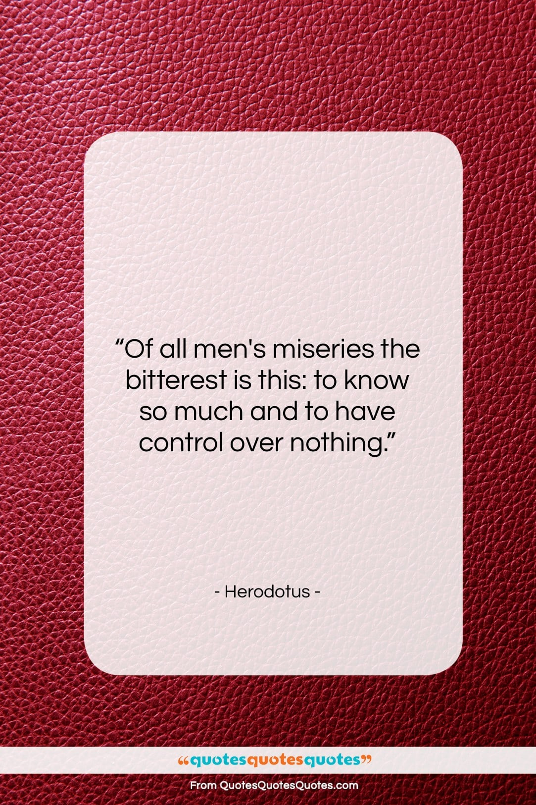 """Herodotus quote: """"Of all men's miseries the bitterest is…""""- at QuotesQuotesQuotes.com"""