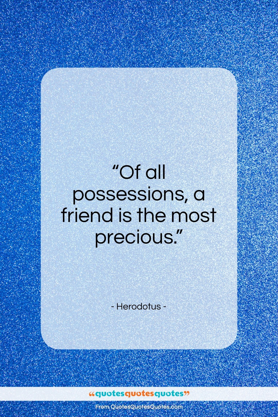 """Herodotus quote: """"Of all possessions, a friend is the most precious.""""- at QuotesQuotesQuotes.com"""