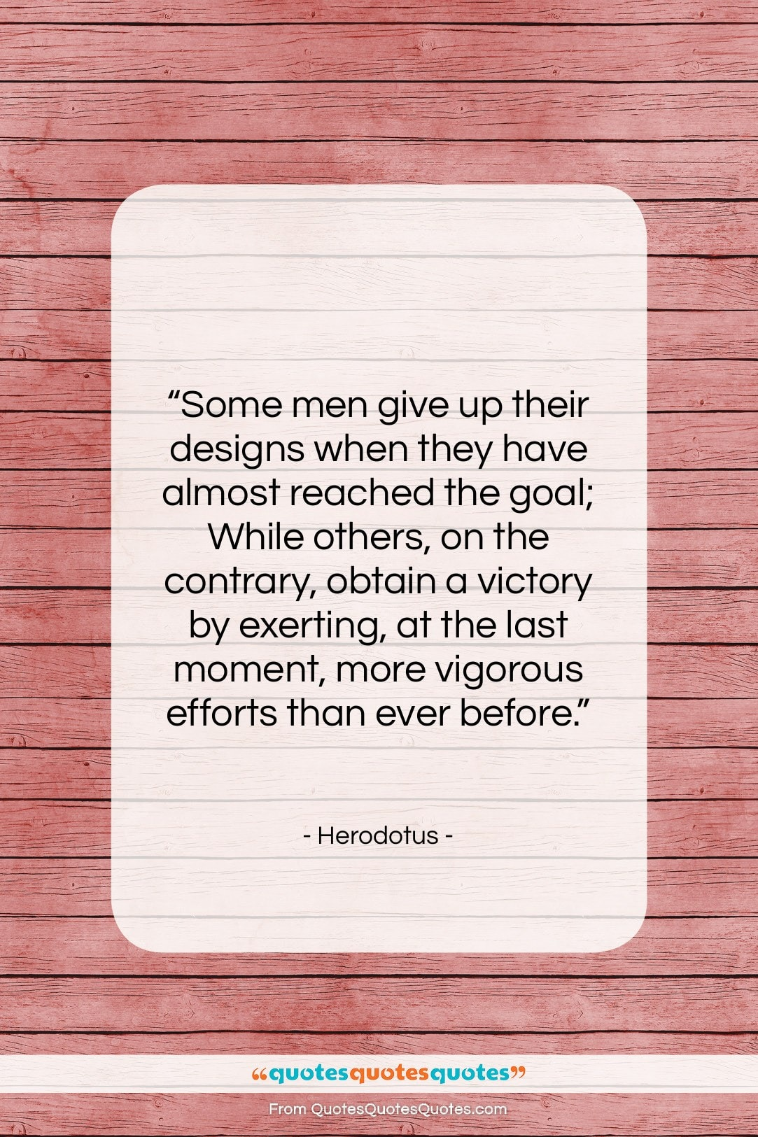 """Herodotus quote: """"Some men give up their designs when…""""- at QuotesQuotesQuotes.com"""