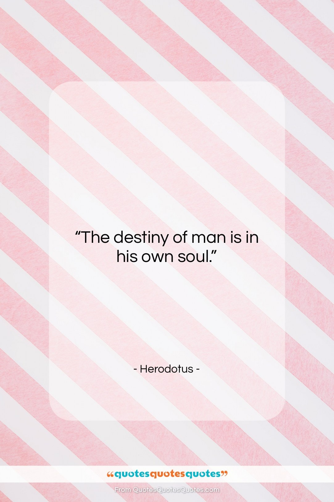 """Herodotus quote: """"The destiny of man is in his…""""- at QuotesQuotesQuotes.com"""