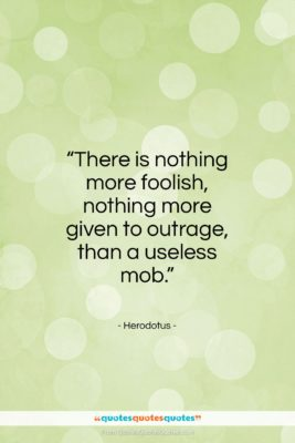 """Herodotus quote: """"There is nothing more foolish, nothing more…""""- at QuotesQuotesQuotes.com"""