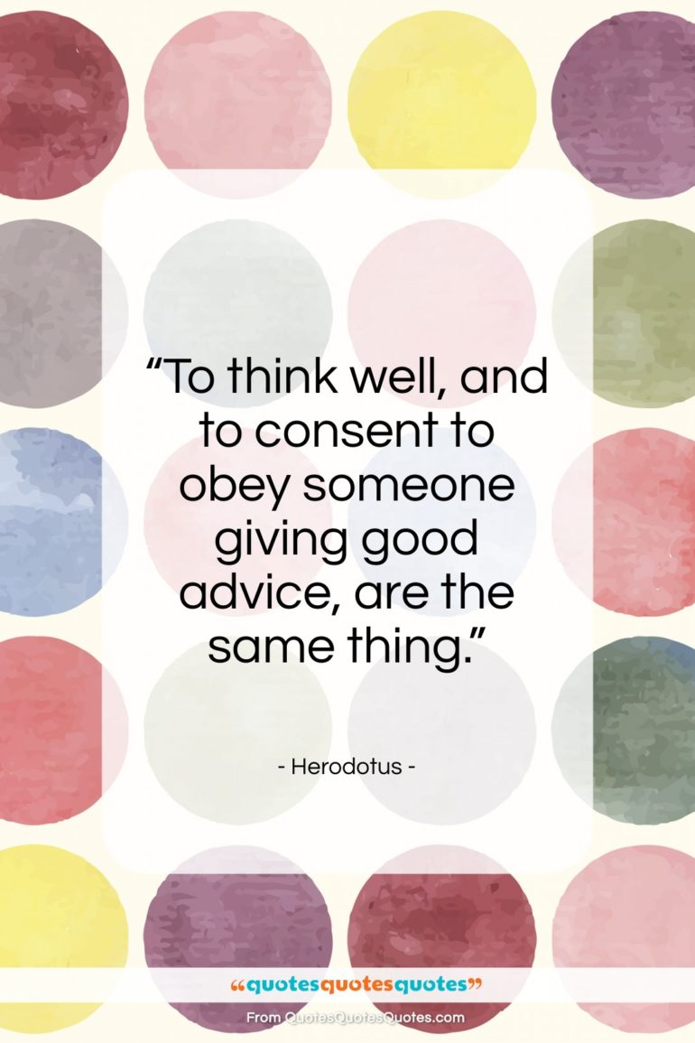 "Herodotus quote: ""To think well, and to consent to…""- at QuotesQuotesQuotes.com"