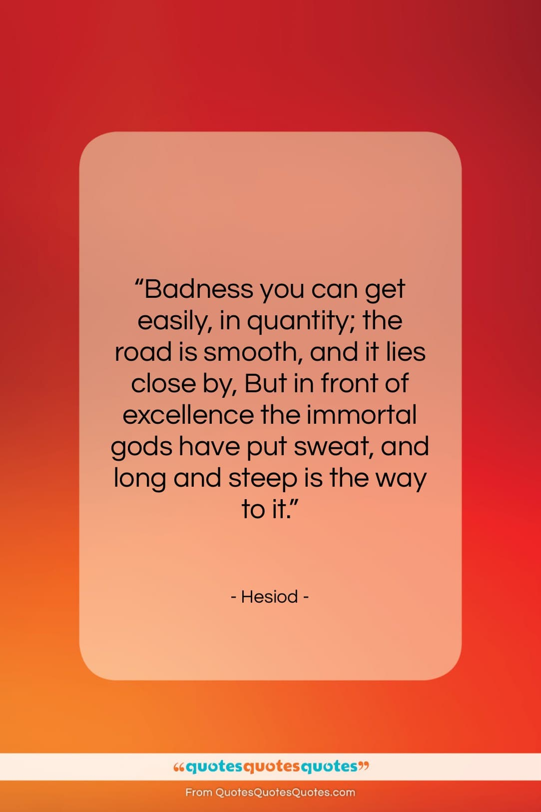 """Hesiod quote: """"Badness you can get easily, in quantity;…""""- at QuotesQuotesQuotes.com"""