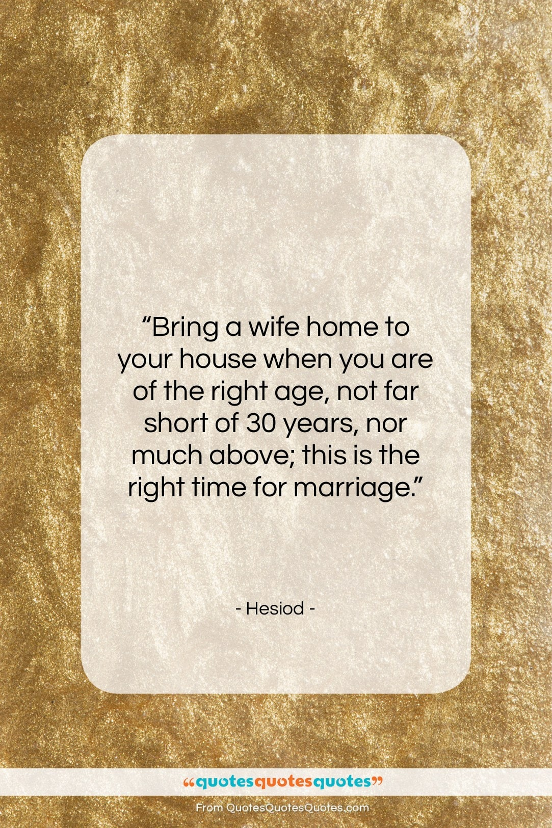 """Hesiod quote: """"Bring a wife home to your house…""""- at QuotesQuotesQuotes.com"""