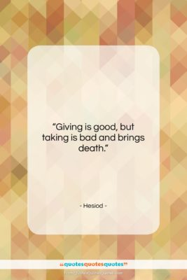 """Hesiod quote: """"Giving is good, but taking is bad…""""- at QuotesQuotesQuotes.com"""